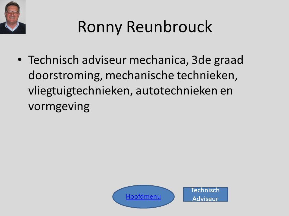 Ronny Reunbrouck Technisch adviseur mechanica, 3de graad doorstroming, mechanische technieken, vliegtuigtechnieken, autotechnieken en vormgeving.