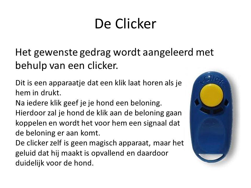 De Clicker Het gewenste gedrag wordt aangeleerd met behulp van een clicker. Dit is een apparaatje dat een klik laat horen als je hem in drukt.