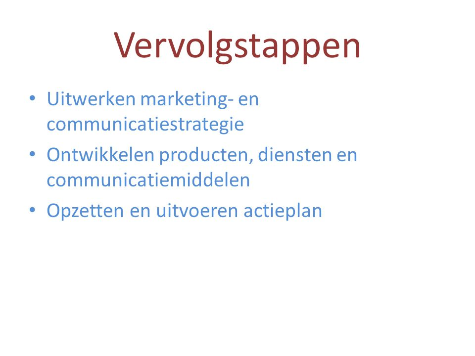 Vervolgstappen Uitwerken marketing- en communicatiestrategie