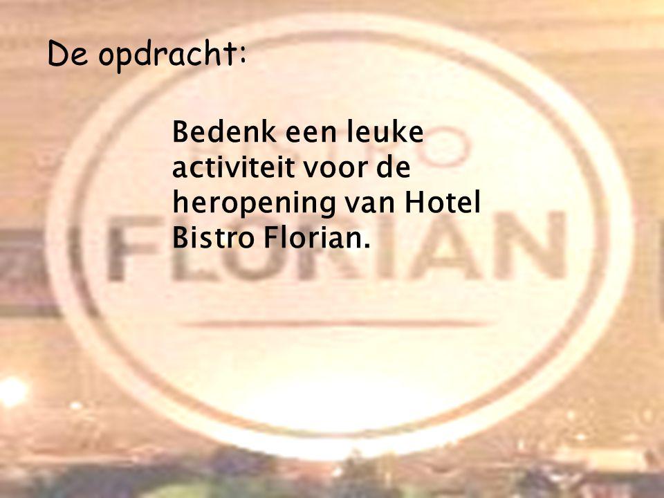 De opdracht: Bedenk een leuke activiteit voor de heropening van Hotel Bistro Florian.