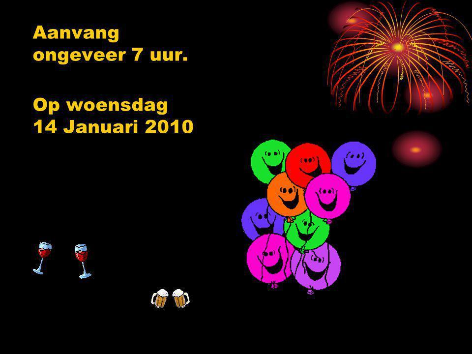Aanvang ongeveer 7 uur. Op woensdag 14 Januari 2010