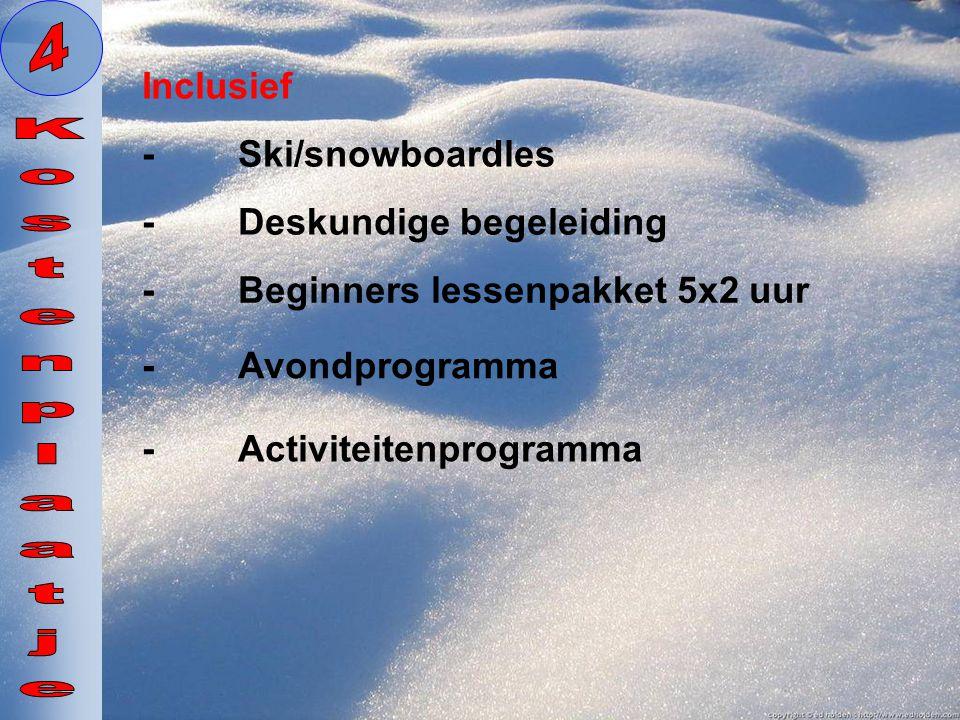 4 Kostenplaatje Inclusief - Ski/snowboardles - Deskundige begeleiding