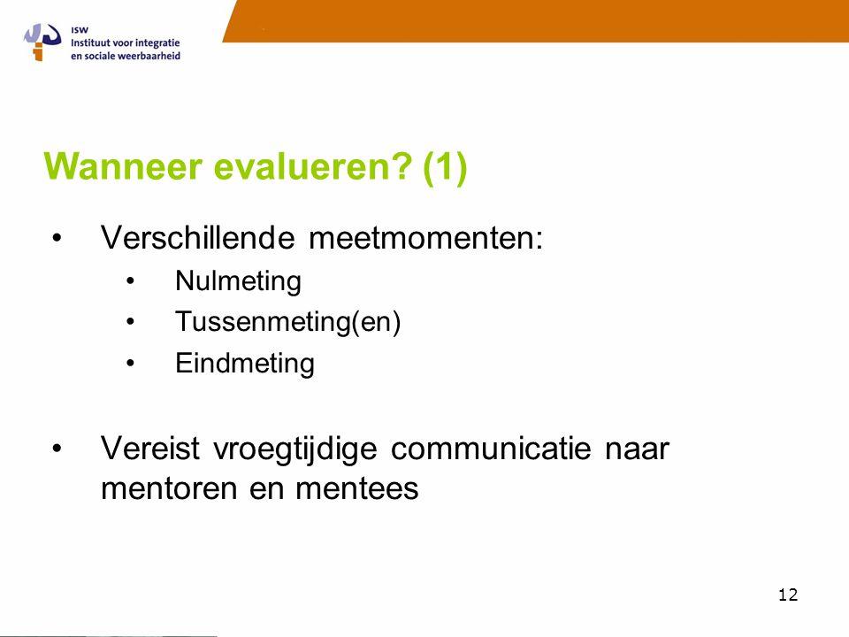 Wanneer evalueren (1) Verschillende meetmomenten: