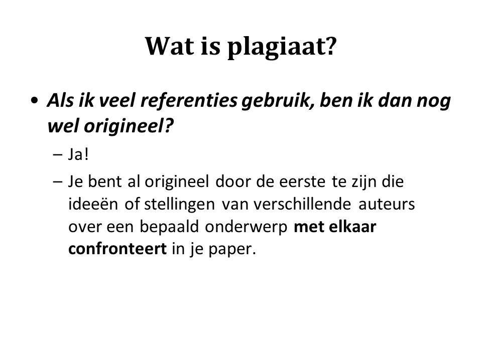 Wat is plagiaat Als ik veel referenties gebruik, ben ik dan nog wel origineel Ja!