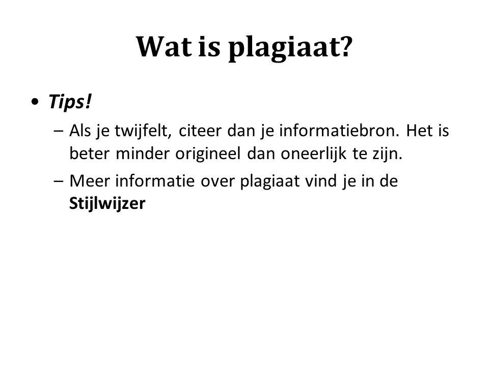 Wat is plagiaat Tips! Als je twijfelt, citeer dan je informatiebron. Het is beter minder origineel dan oneerlijk te zijn.