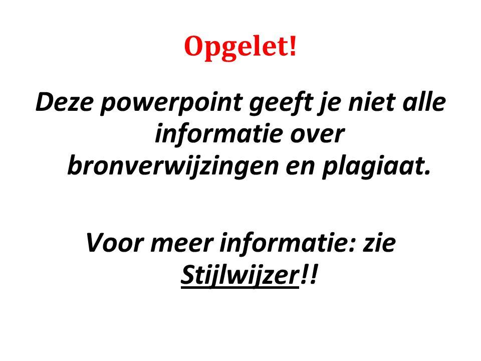 Voor meer informatie: zie Stijlwijzer!!