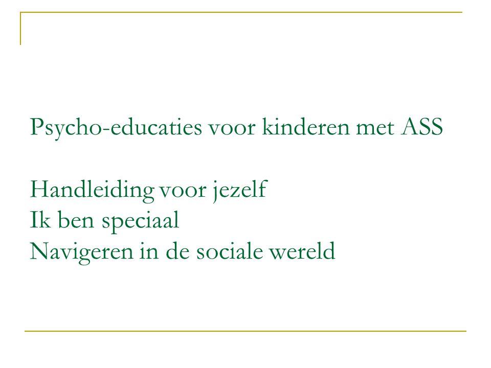 Psycho-educaties voor kinderen met ASS Handleiding voor jezelf Ik ben speciaal Navigeren in de sociale wereld