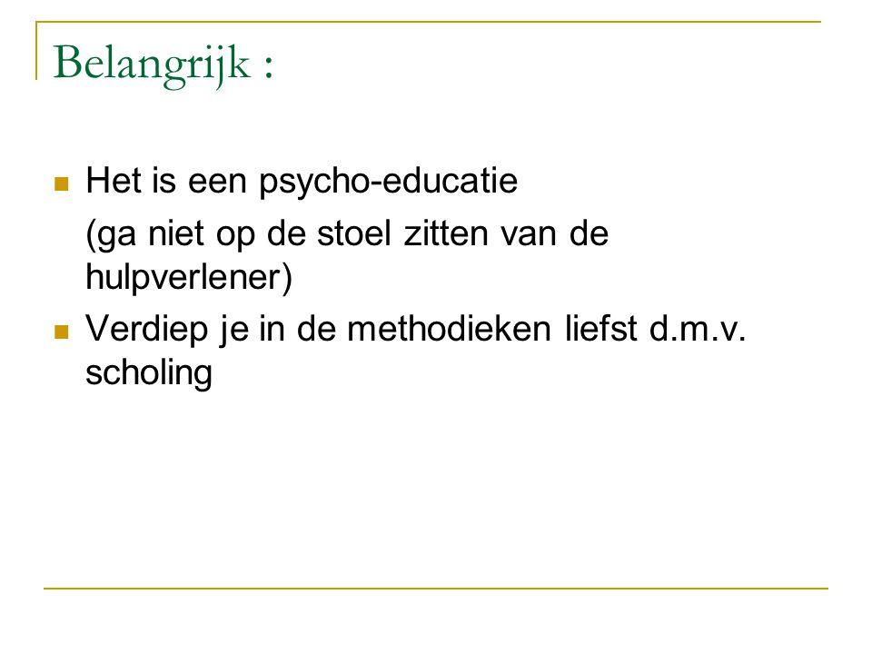 Belangrijk : Het is een psycho-educatie