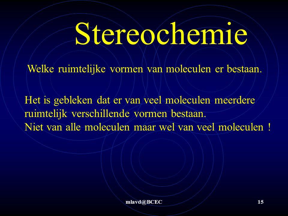 Stereochemie Welke ruimtelijke vormen van moleculen er bestaan.
