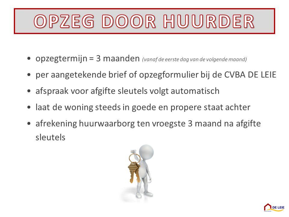 OPZEG DOOR HUURDER opzegtermijn = 3 maanden (vanaf de eerste dag van de volgende maand) per aangetekende brief of opzegformulier bij de CVBA DE LEIE.