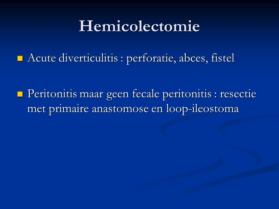 Hemicolectomie Acute diverticulitis : perforatie, abces, fistel