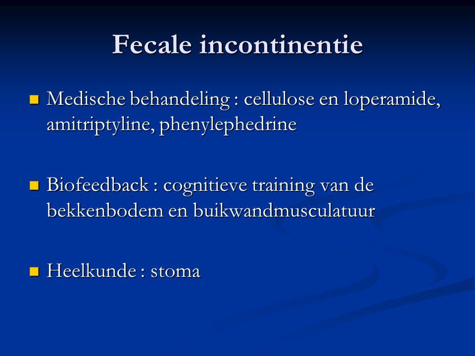 Fecale incontinentie Medische behandeling : cellulose en loperamide, amitriptyline, phenylephedrine.