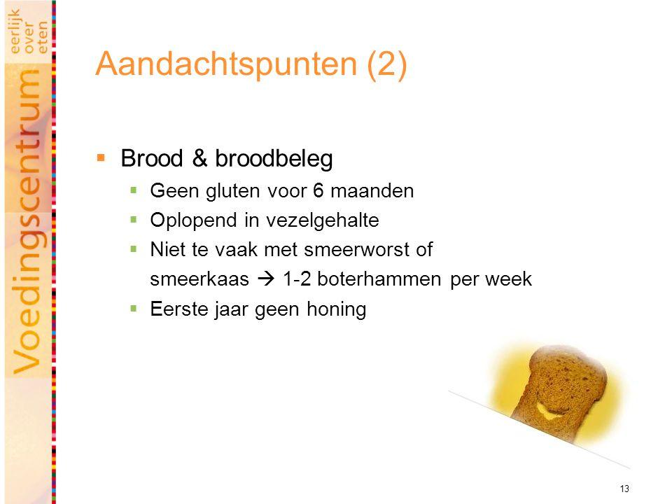 Aandachtspunten (2) Brood & broodbeleg Geen gluten voor 6 maanden