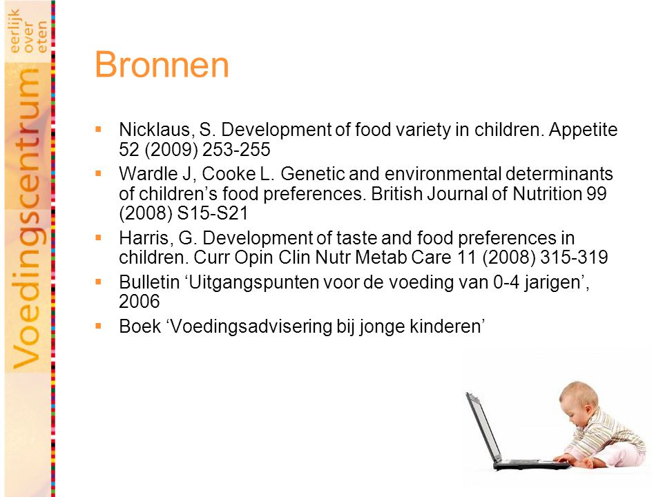 Bronnen Nicklaus, S. Development of food variety in children. Appetite 52 (2009) 253-255.