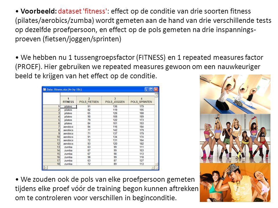 • Voorbeeld: dataset fitness : effect op de conditie van drie soorten fitness (pilates/aerobics/zumba) wordt gemeten aan de hand van drie verschillende tests op dezelfde proefpersoon, en effect op de pols gemeten na drie inspannings-proeven (fietsen/joggen/sprinten)