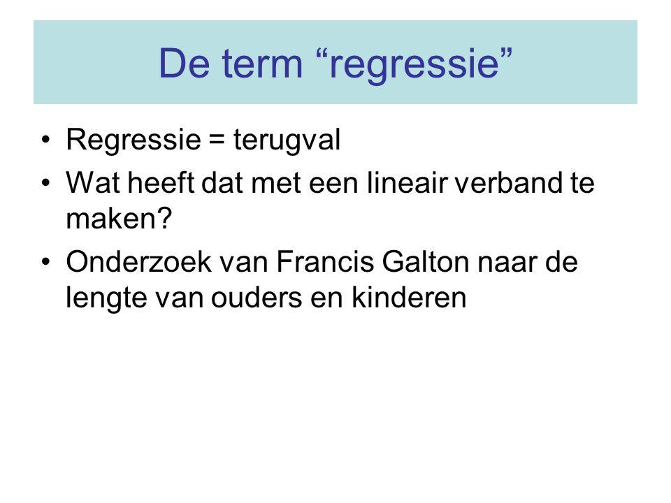 De term regressie Regressie = terugval
