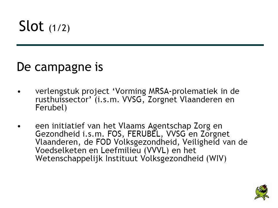 Slot (1/2) De campagne is. verlengstuk project 'Vorming MRSA-prolematiek in de rusthuissector' (i.s.m. VVSG, Zorgnet Vlaanderen en Ferubel)