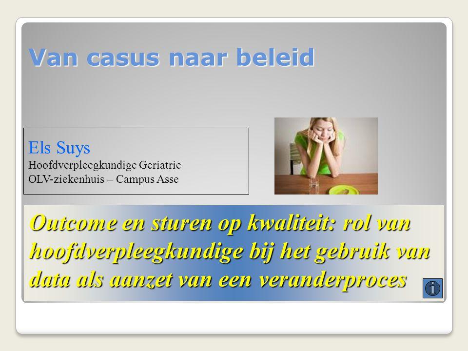 Van casus naar beleid Els Suys. Hoofdverpleegkundige Geriatrie. OLV-ziekenhuis – Campus Asse.