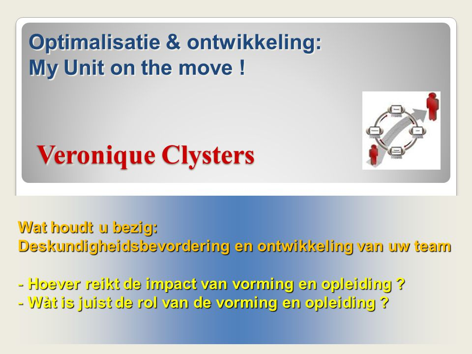 Veronique Clysters Optimalisatie & ontwikkeling: My Unit on the move !
