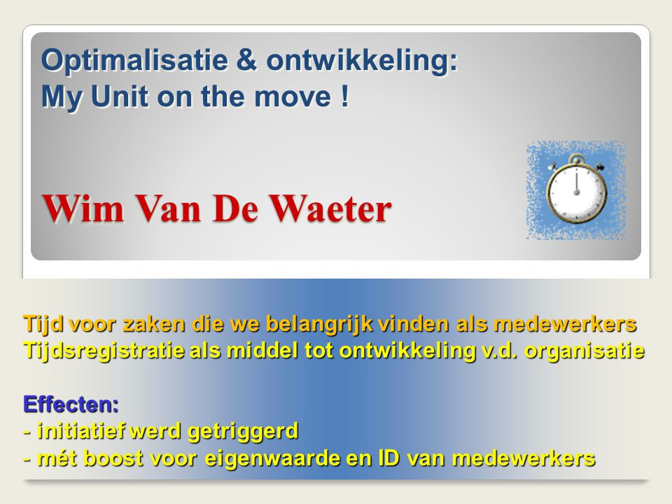 Wim Van De Waeter Optimalisatie & ontwikkeling: My Unit on the move !