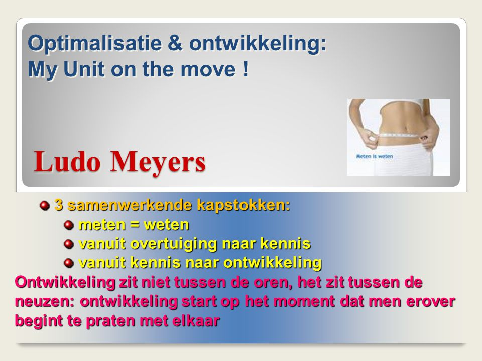 Ludo Meyers Optimalisatie & ontwikkeling: My Unit on the move !