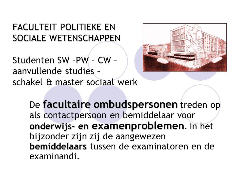 FACULTEIT POLITIEKE EN SOCIALE WETENSCHAPPEN Studenten SW –PW – CW – aanvullende studies – schakel & master sociaal werk