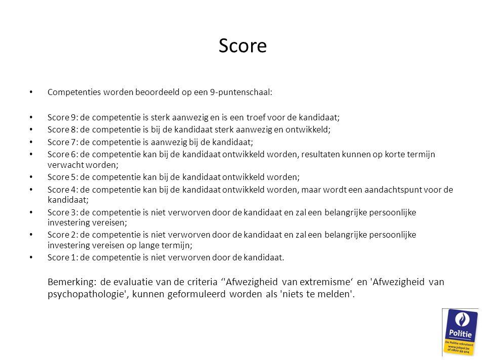 Score Competenties worden beoordeeld op een 9-puntenschaal: Score 9: de competentie is sterk aanwezig en is een troef voor de kandidaat;