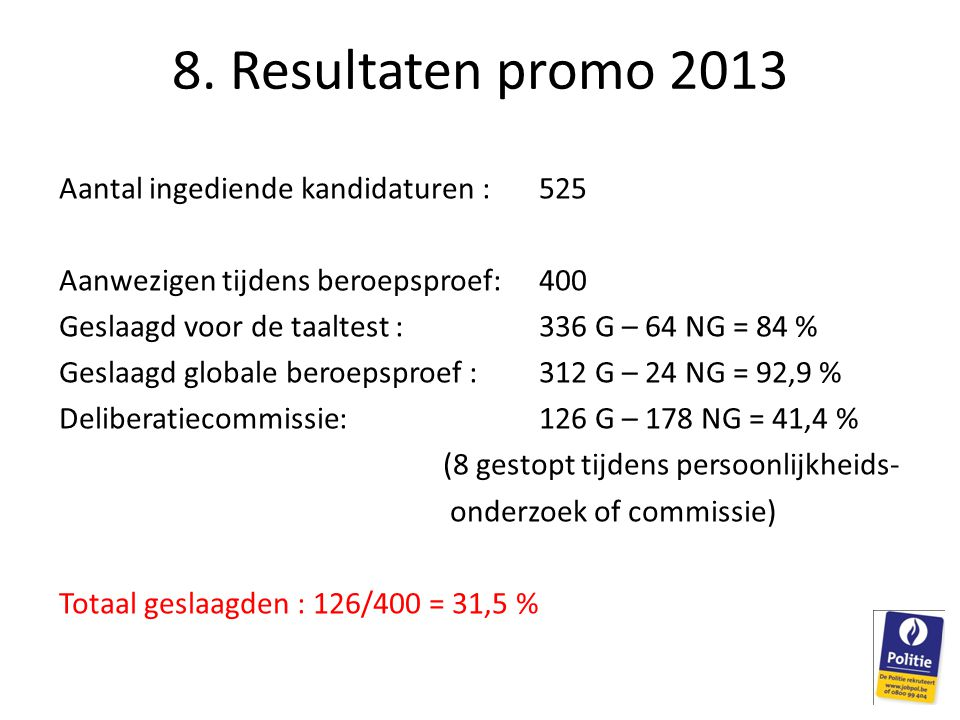 8. Resultaten promo 2013 Aantal ingediende kandidaturen : 525
