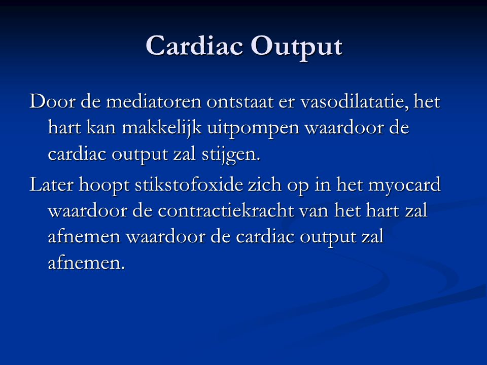 Cardiac Output Door de mediatoren ontstaat er vasodilatatie, het hart kan makkelijk uitpompen waardoor de cardiac output zal stijgen.