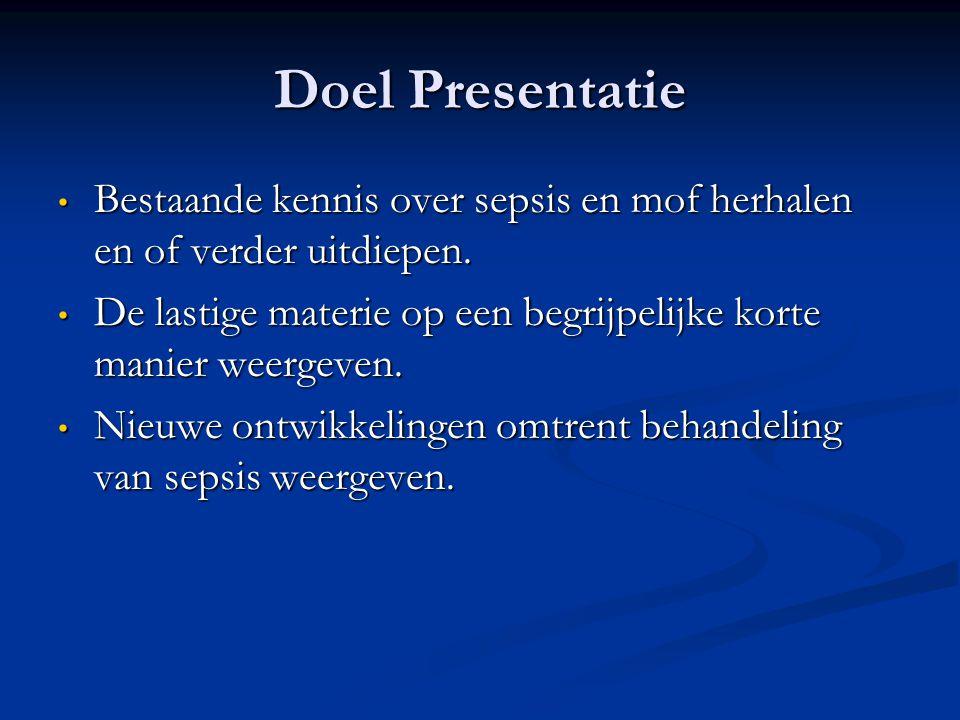 Doel Presentatie Bestaande kennis over sepsis en mof herhalen en of verder uitdiepen.