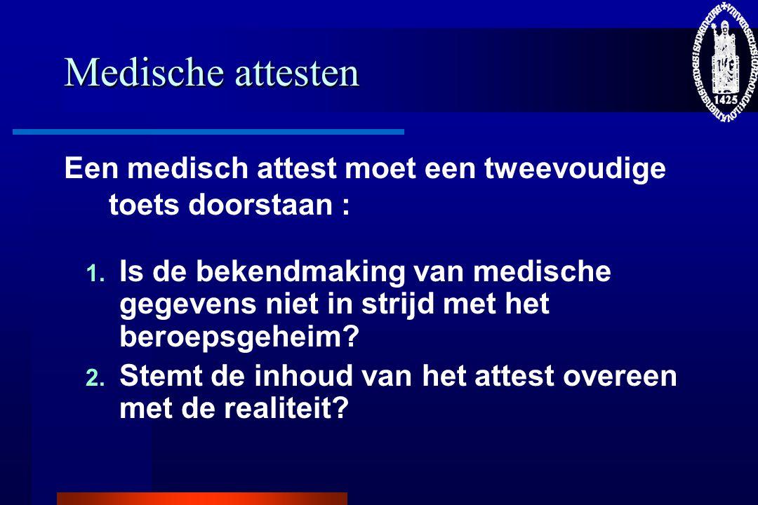Medische attesten Een medisch attest moet een tweevoudige toets doorstaan :