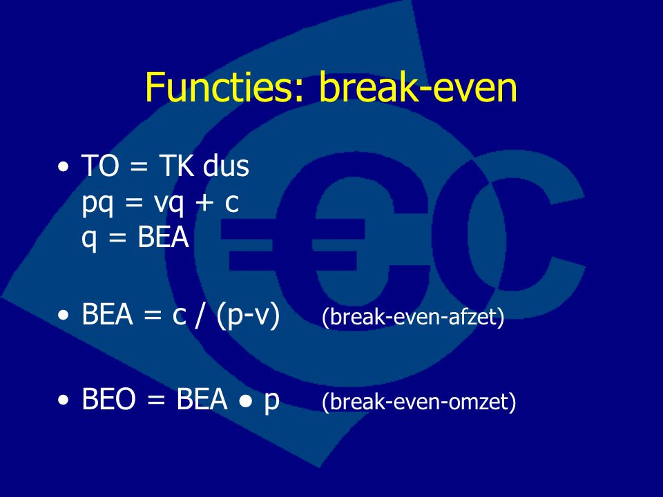 Functies: break-even TO = TK dus pq = vq + c q = BEA