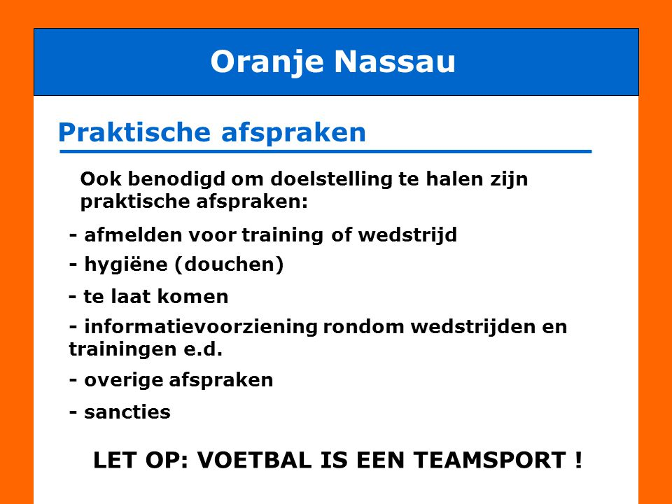 Oranje Nassau Praktische afspraken LET OP: VOETBAL IS EEN TEAMSPORT !