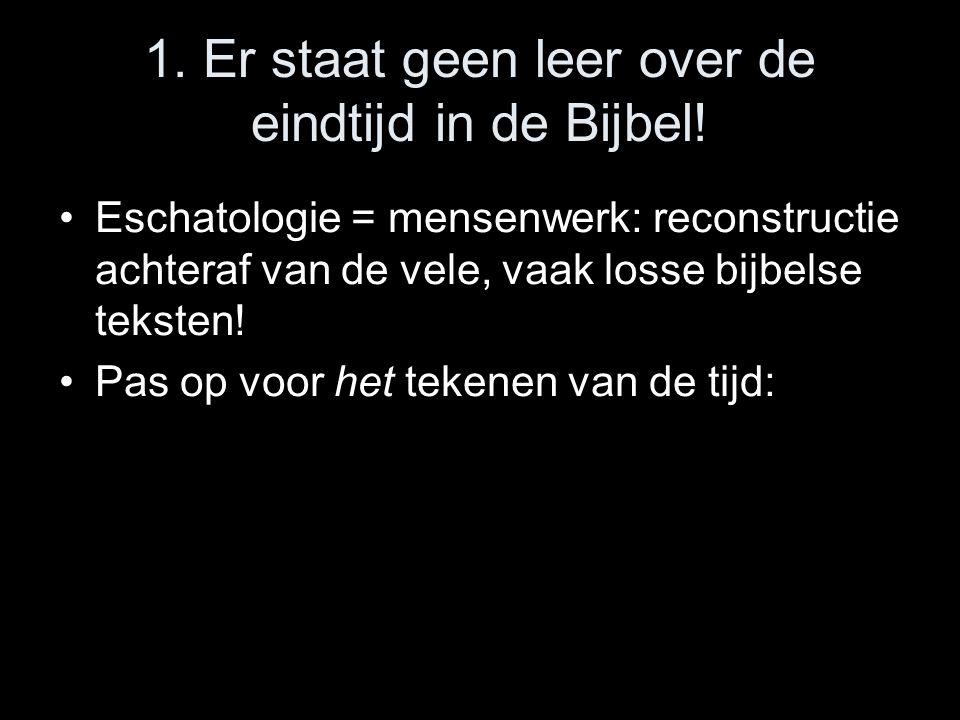1. Er staat geen leer over de eindtijd in de Bijbel!
