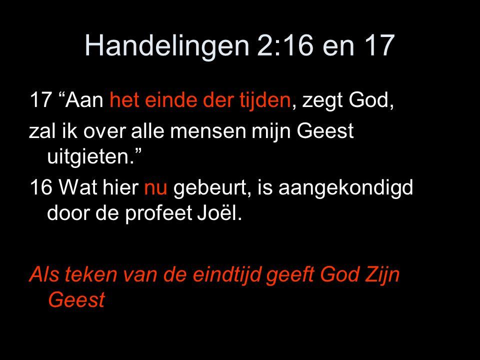 Handelingen 2:16 en 17 17 Aan het einde der tijden, zegt God,