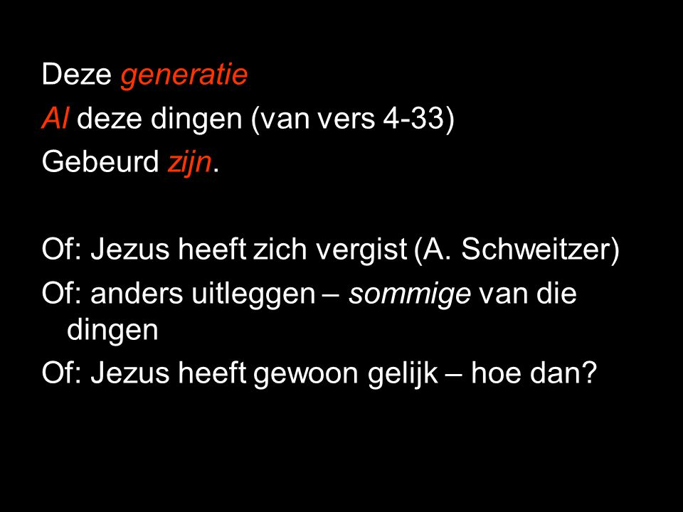 Deze generatie Al deze dingen (van vers 4-33) Gebeurd zijn. Of: Jezus heeft zich vergist (A. Schweitzer)