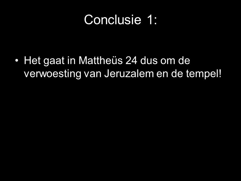 Conclusie 1: Het gaat in Mattheüs 24 dus om de verwoesting van Jeruzalem en de tempel!