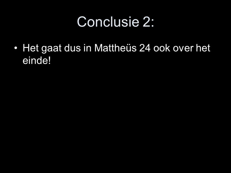 Conclusie 2: Het gaat dus in Mattheüs 24 ook over het einde!