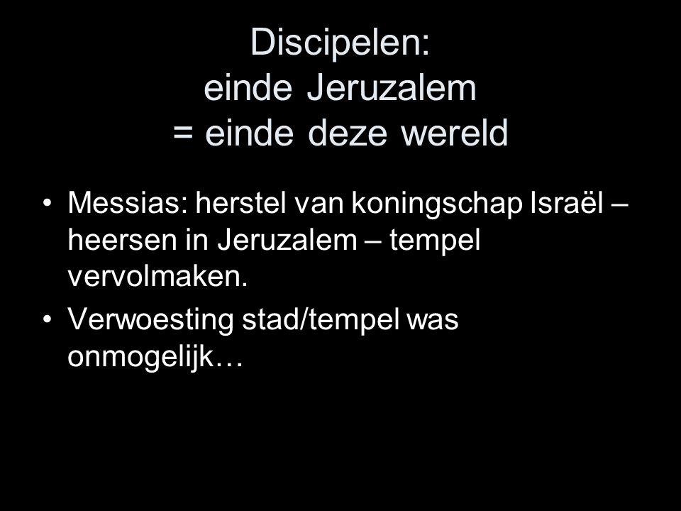 Discipelen: einde Jeruzalem = einde deze wereld