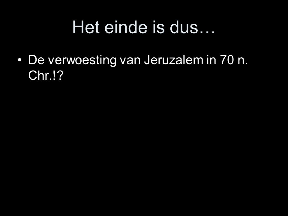 Het einde is dus… De verwoesting van Jeruzalem in 70 n. Chr.!