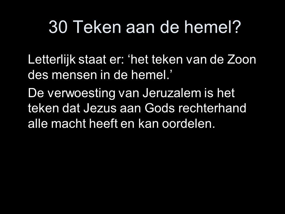 30 Teken aan de hemel Letterlijk staat er: 'het teken van de Zoon des mensen in de hemel.'