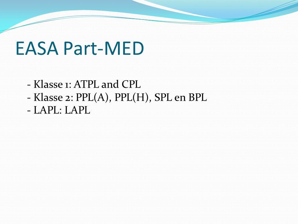 EASA Part-MED - Klasse 1: ATPL and CPL - Klasse 2: PPL(A), PPL(H), SPL en BPL - LAPL: LAPL