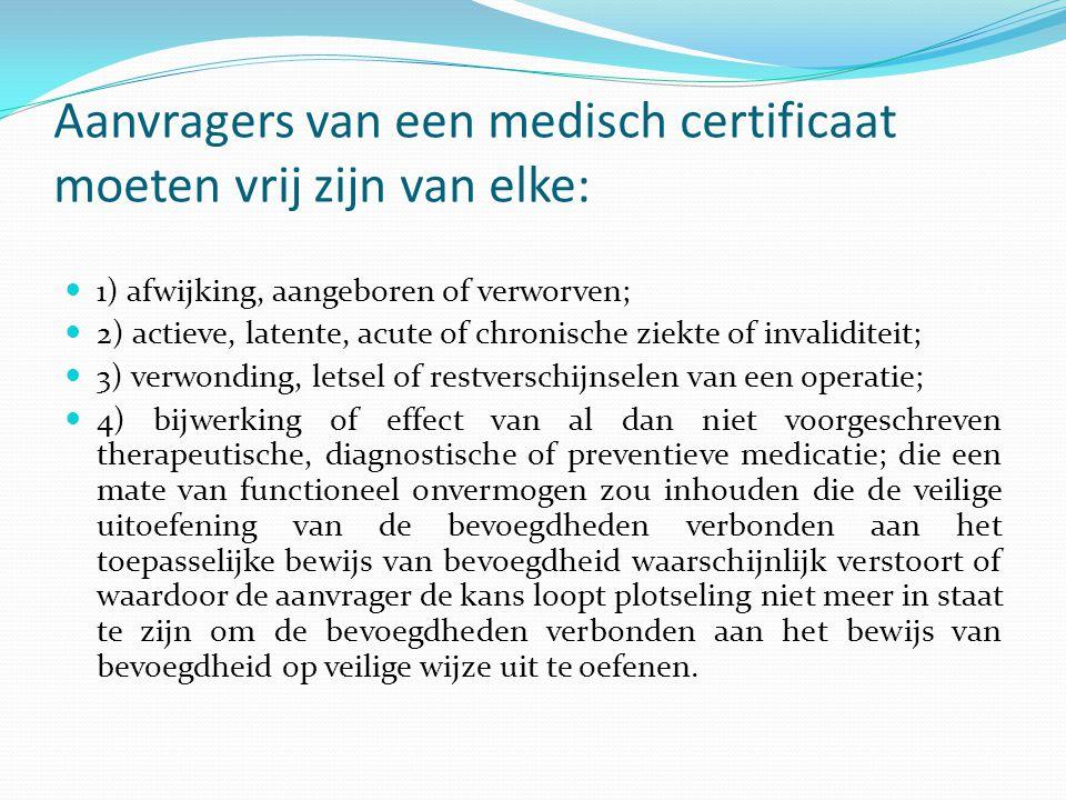 Aanvragers van een medisch certificaat moeten vrij zijn van elke: