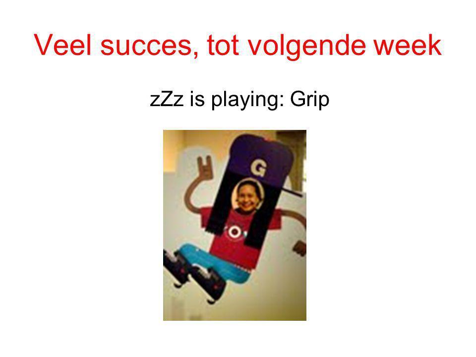 Veel succes, tot volgende week