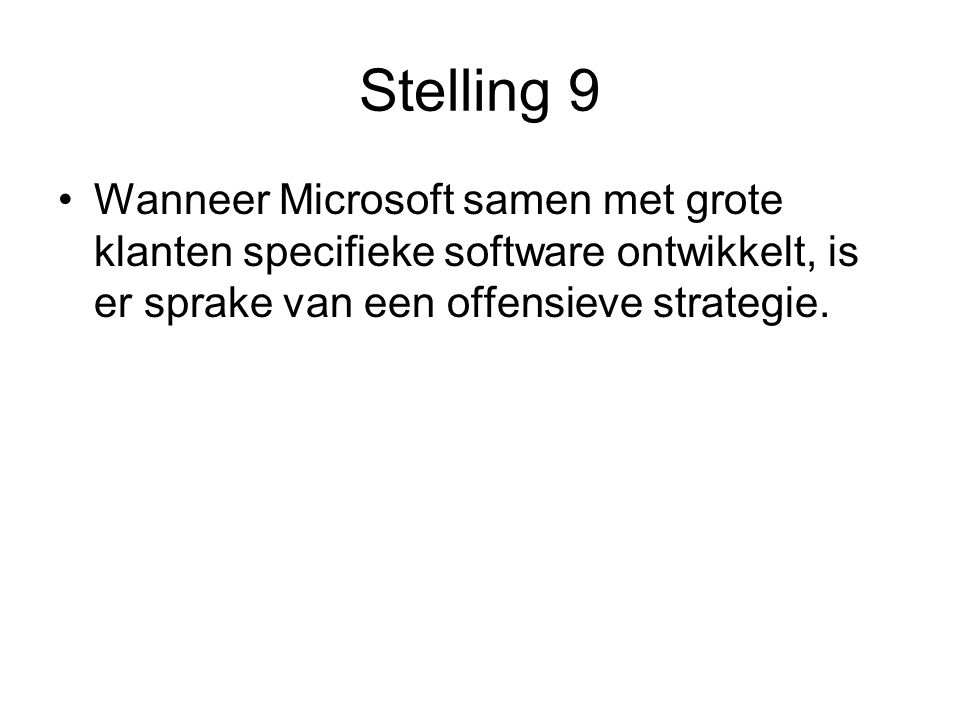 Stelling 9 Wanneer Microsoft samen met grote klanten specifieke software ontwikkelt, is er sprake van een offensieve strategie.