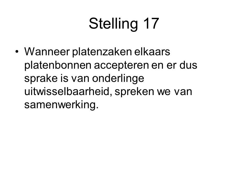 Stelling 17 Wanneer platenzaken elkaars platenbonnen accepteren en er dus sprake is van onderlinge uitwisselbaarheid, spreken we van samenwerking.