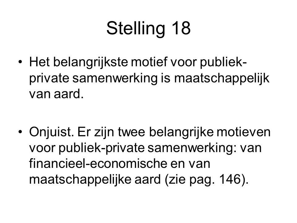 Stelling 18 Het belangrijkste motief voor publiek-private samenwerking is maatschappelijk van aard.