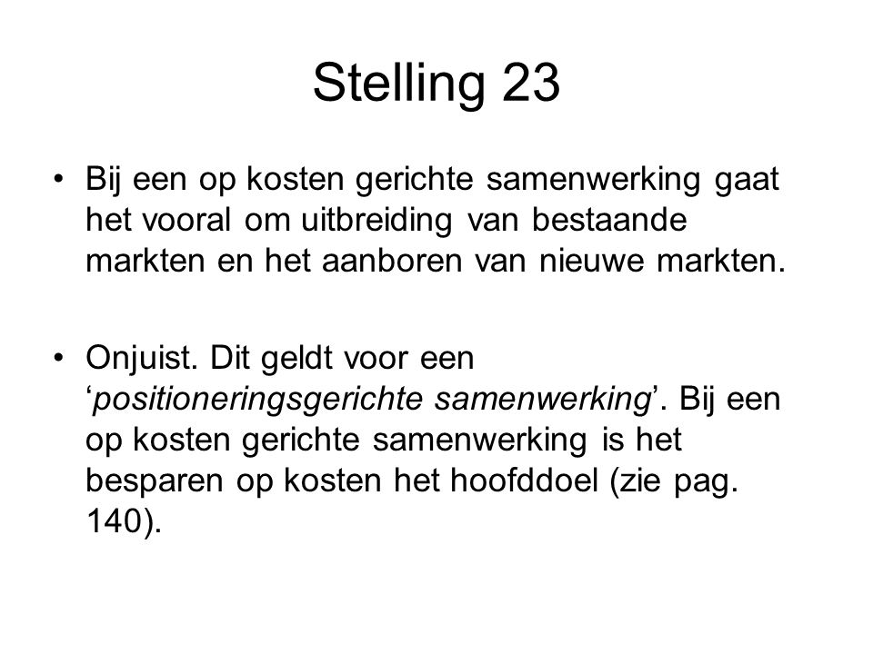 Stelling 23 Bij een op kosten gerichte samenwerking gaat het vooral om uitbreiding van bestaande markten en het aanboren van nieuwe markten.