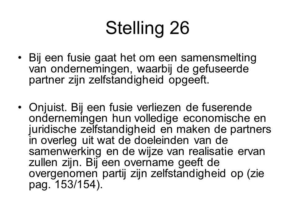 Stelling 26 Bij een fusie gaat het om een samensmelting van ondernemingen, waarbij de gefuseerde partner zijn zelfstandigheid opgeeft.