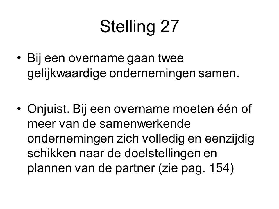 Stelling 27 Bij een overname gaan twee gelijkwaardige ondernemingen samen.